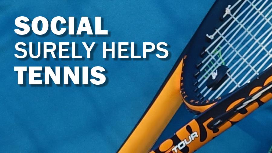 Social Surely Helps Tennis